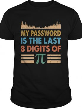 My Password Is The Last 8 Digits Of Pi shirt