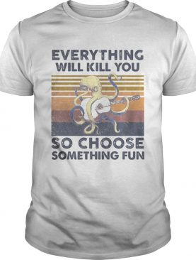 Octopus guitar everything will kill you so choose something fun vintage retro shirt