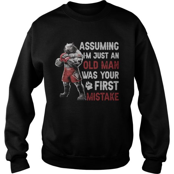 Pitbull Assuming Im Just An Old Man Was Your First Mistake  Sweatshirt