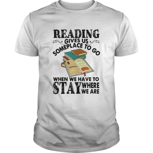 Reading Gives Us Someplace To Go When We Have To Stay Where We Are  Unisex