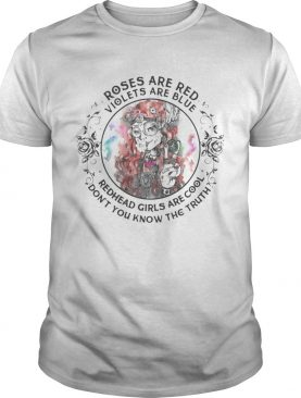 Roses are red violets are blue redhead girls are cool dont you know the truth shirt