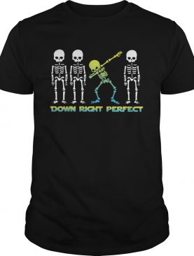 Skeleton Down Right Perfect shirt