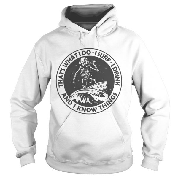 Skeleton thats what I do I surf I drink and I know things  Hoodie