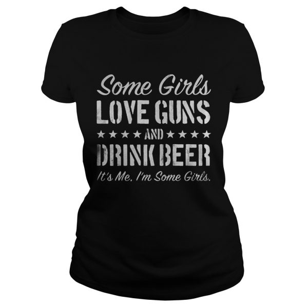 Some girls love guns and drink beer its me Im some girls  Classic Ladies