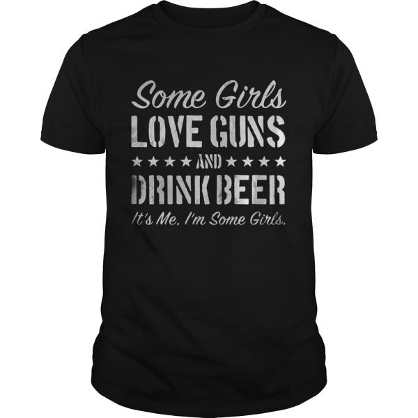 Some girls love guns and drink beer its me Im some girls  Unisex