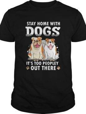 Stay Home With Dogs Its Too Peopley Out There shirt