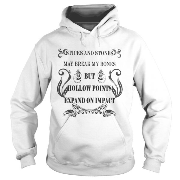 Sticks and stones may break my bones but hollow points expand on impact  Hoodie