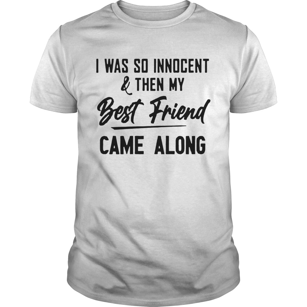 The Nice Shirts I Was So InnocentThen My Best Friend Came Along Unisex