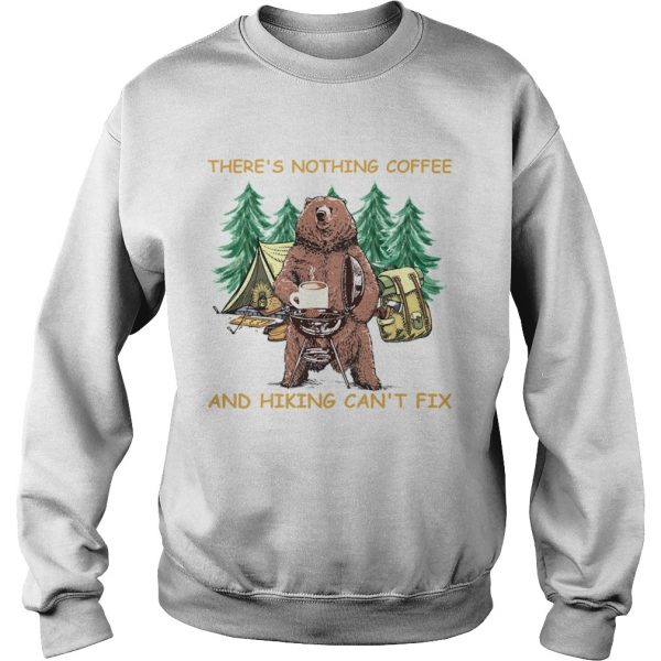 Theres Nothing Coffee And Hiking Cant Fix  Sweatshirt
