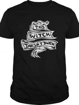 This Witch Doesnt Burn shirt