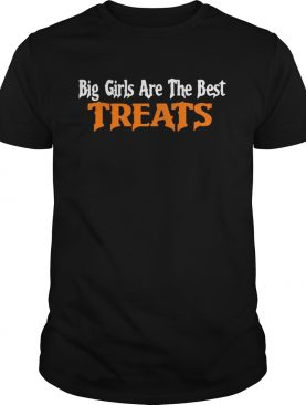Big Girls Are The Best Treats shirt