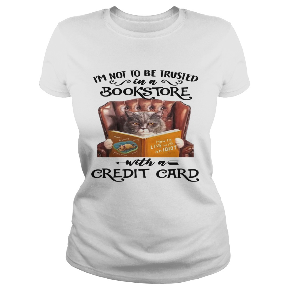 Cat Im Not To Be Trusted In A Bookstore With A Credit Card Classic Ladies