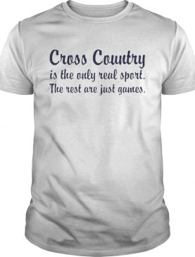 Cross country running is the only real sport the rest are just games shirt
