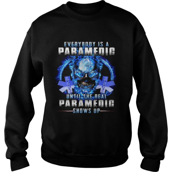 Everybody Is A Paramedic Until The Real Paramedic Shows Up  Sweatshirt