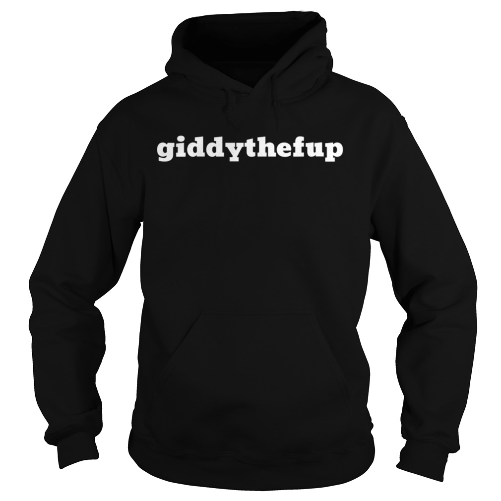 Giddy The F Up Hoodie