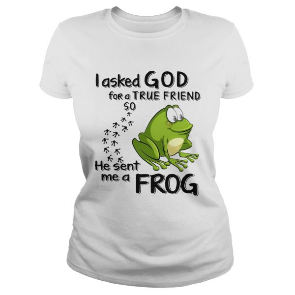 I Asked God For A True Friend So He Sent Me A Frog  Classic Ladies