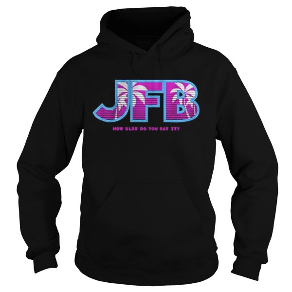 Jfb How Else Do You Say It  Hoodie