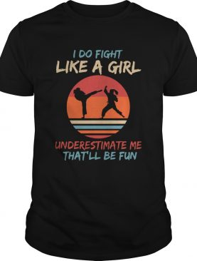 Karate I Do Fight Like A Girl Underestimate Me Thatll Be Fun Retro shirt
