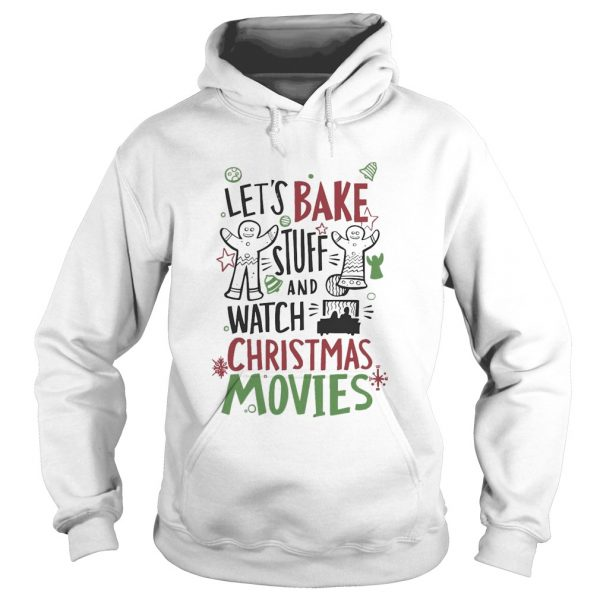 Lets Bake Stuff And Watch CHristmas Movies  Hoodie