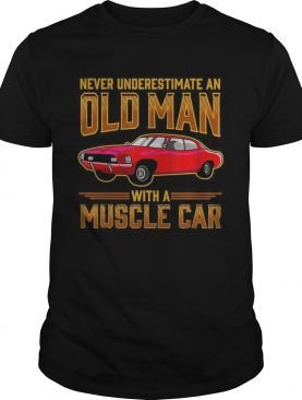 Never Underestimate An Old Man With A Muscle Car shirt