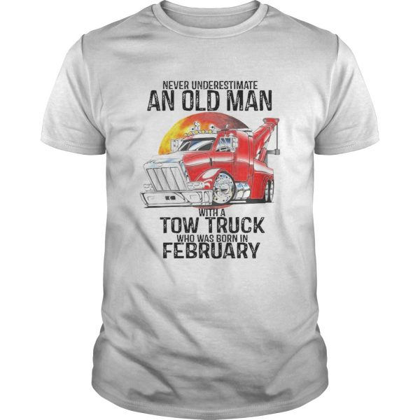 Never Underestimate An Old Man With A Tow Truck Who Was Born In February  Unisex