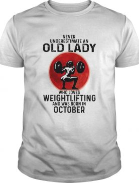 Never underestimate an old lady who loves weightlifting and was born in october moon blood hallowee