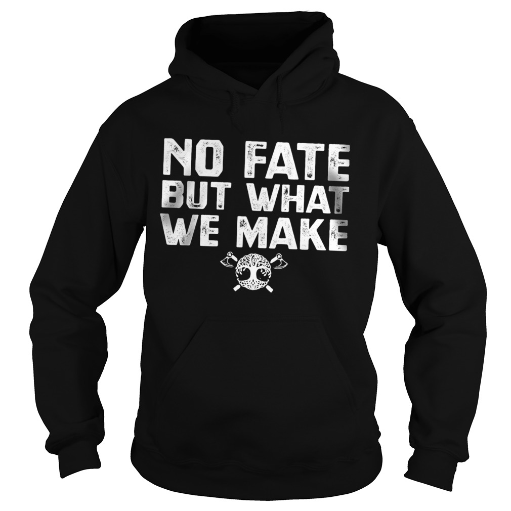 No Fate But What We Make Hoodie