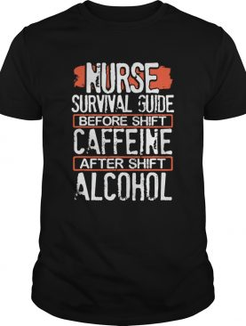 Nurse Survival Guide Before Shift Caffeine After Alcohol shirt