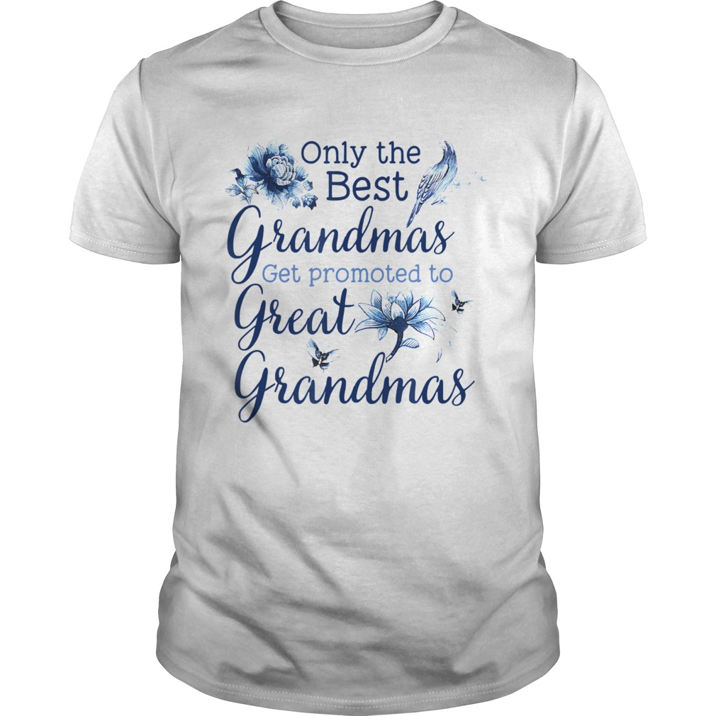 Only The Best Grandmas Get Promoted To Great Grandmas Unisex