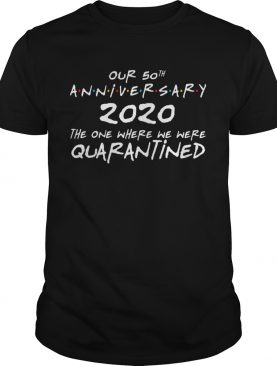Our 50th Anniversary Quarantined Wedding Married 50 Years shirt