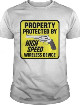 Property Protected By High Speed Wireless Device shirt