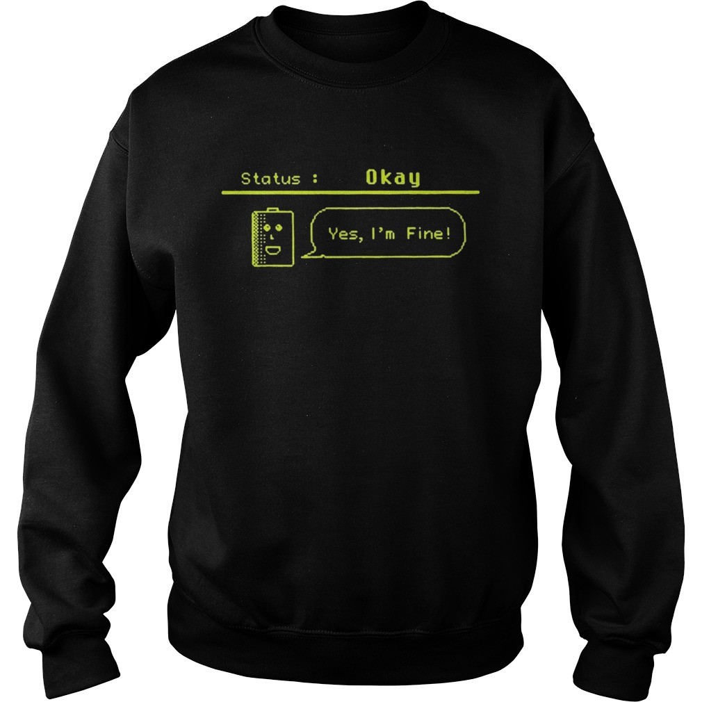 Status okay yes im fine 2020 Sweatshirt
