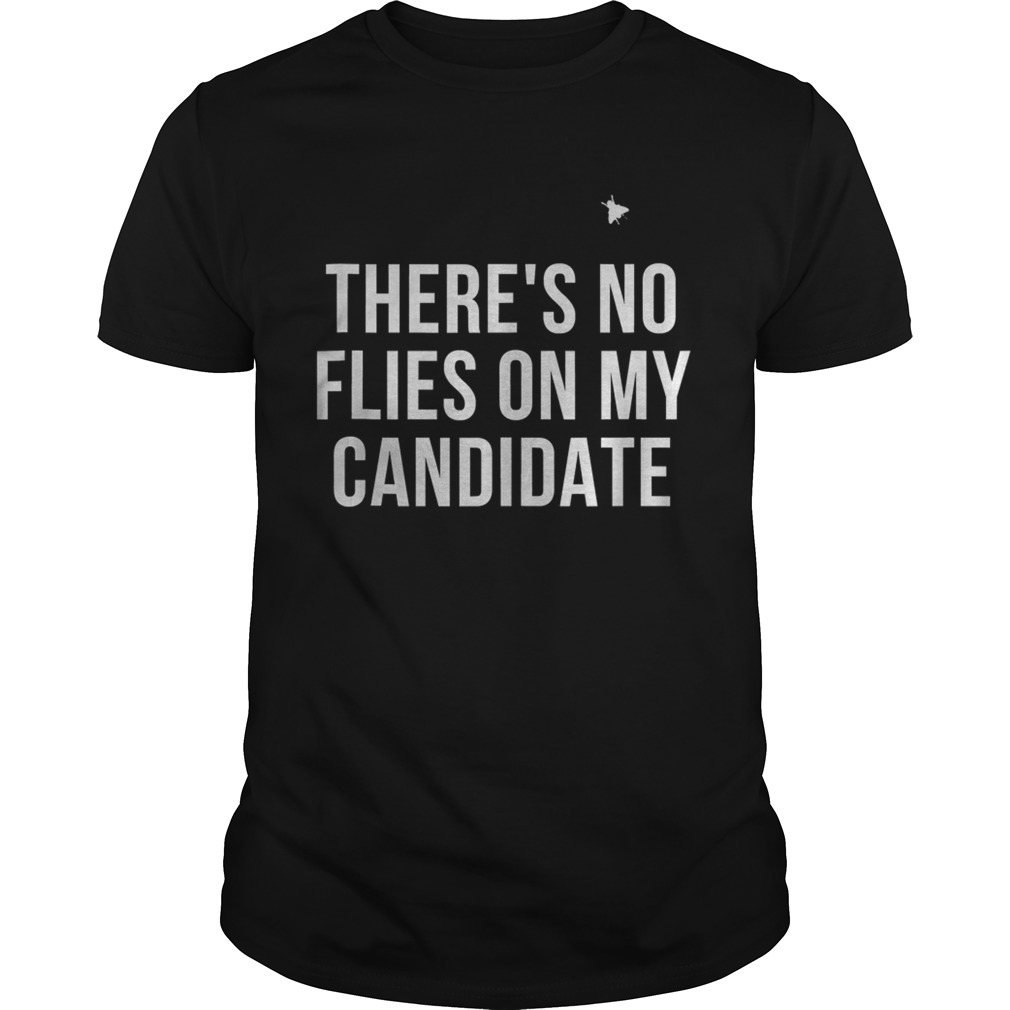 Theres No Flies on My Candidate Unisex