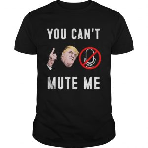 Trump you cant mute me presidential debate 2020  Unisex