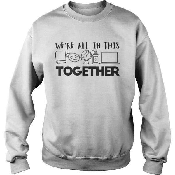 Were All In This Together Social Distancing Quarantine  Sweatshirt
