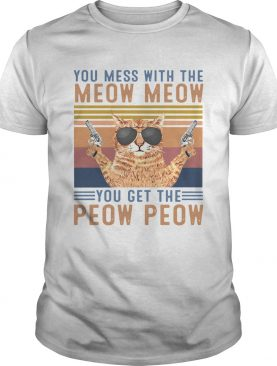 You Mess With The Meow Meow You Get The Peow Peow shirt