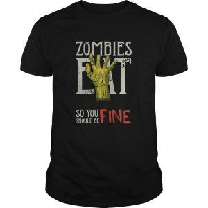 Zombies Eat So You Should Be Fine Halloween  Unisex