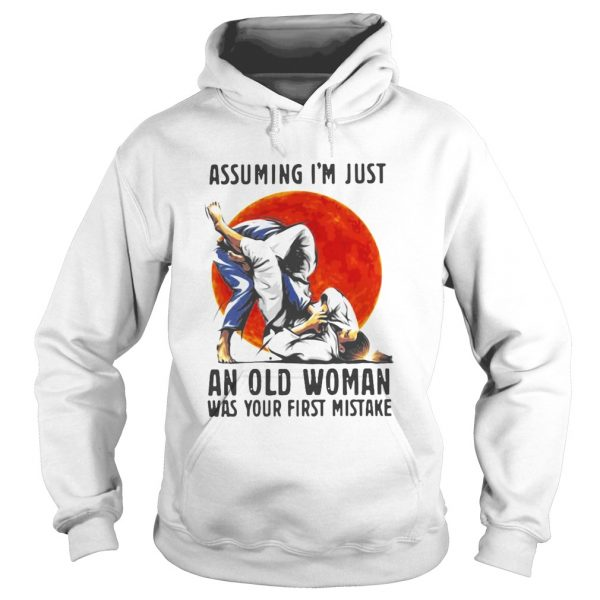 Assuming Im Just An Old Woman Was Your First Mistake  Hoodie