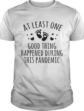 At Least One Good Thing Happened During This Pandemic Baby shirt