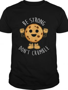 Be Strong Dont Crumble Christmas shirt