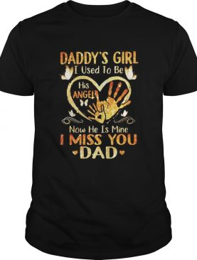 Daddys GirlI used to be his angel now he is mine I miss you Dad shirt