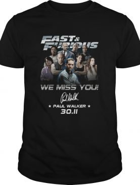Fast And Furious We Miss You Paul Walker 3011 Signature shirt