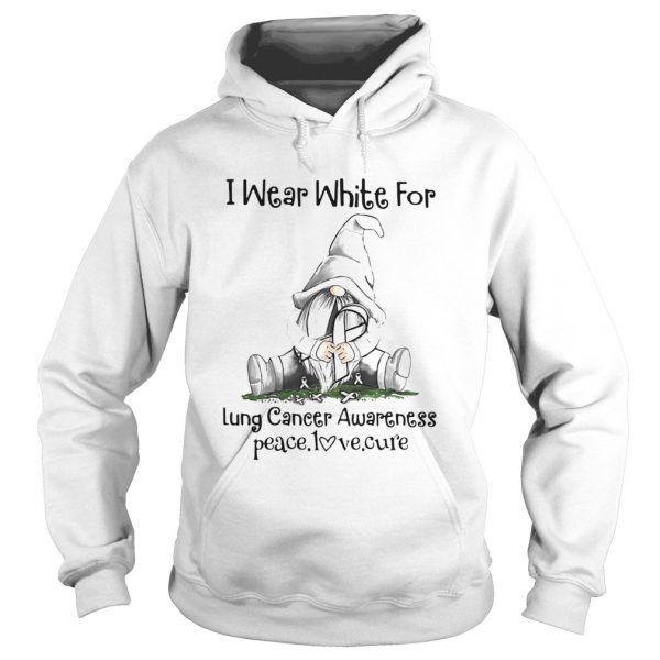 Gnome I Wear White For Lung Cancer Awareness Peace Love Cure  Hoodie