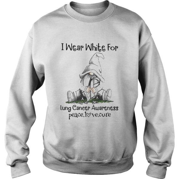 Gnome I Wear White For Lung Cancer Awareness Peace Love Cure  Sweatshirt