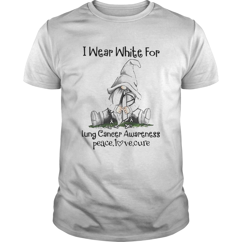 Gnome I Wear White For Lung Cancer Awareness Peace Love Cure Unisex