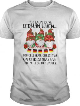 Gnomes You Know Youre German When You Celebrate Christmas On Christmas Eve The 24th Of December sh
