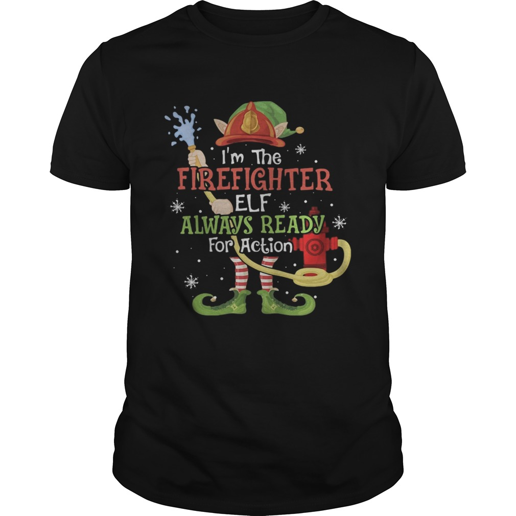 Im The Firefighter Elf Always Ready For Action Christmas Unisex