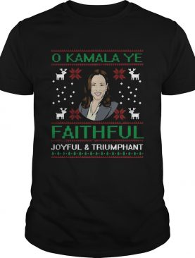Joyful and Triumphant O Kamala Ye Faithful Ugly Christmas shirt