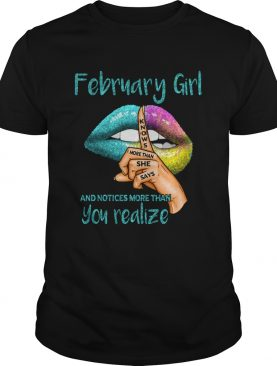 Lips February Girl Knows More Than She Says And Notices More Than You Realize shirt