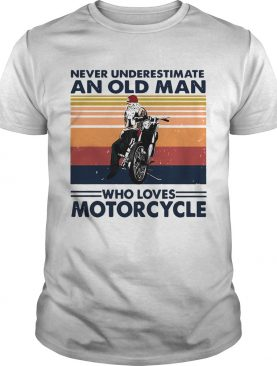 Never Underestimate An Old Man Who Loves Motorcycle Vintage Retro shirt